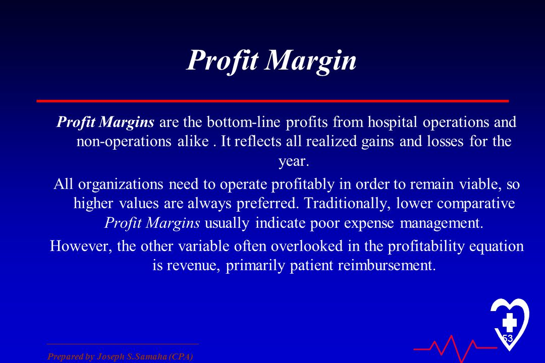 ________________________________ Prepared by Joseph S.Samaha (CPA) 53 Profit Margin Profit Margins are the bottom-line profits from hospital operation