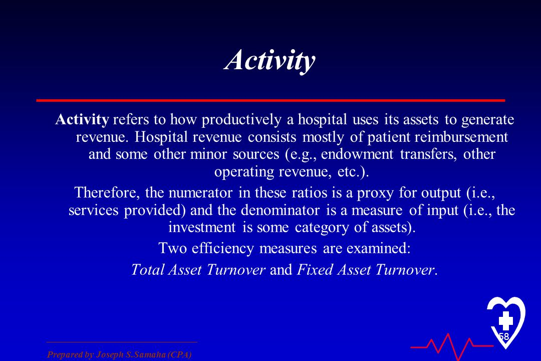 ________________________________ Prepared by Joseph S.Samaha (CPA) 58 Activity Activity refers to how productively a hospital uses its assets to gener