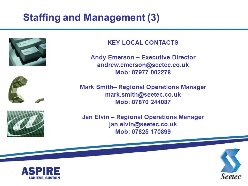 KEY LOCAL CONTACTS Andy Emerson – Executive Director andrew.emerson@seetec.co.uk Mob: 07977 002278 Mark Smith– Regional Operations Manager mark.smith@