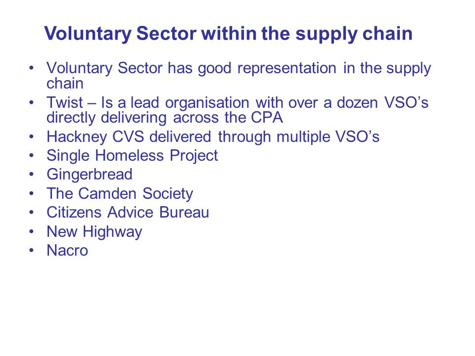Voluntary Sector has good representation in the supply chain Twist – Is a lead organisation with over a dozen VSO's directly delivering across the CPA
