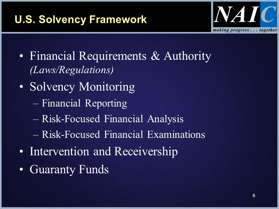 17 Solvency Monitoring – Risk-Focused Financial Examination Regulators have authority to examine companies whenever they deem necessary, if the entity is licensed within its state Typically full-scope exams are conducted every 3 to 5 years and is based on the NAIC Financial Condition Examiners Handbook Regulators are increasing use of target exams , which are limited in scope NAIC encourages Group exams of U.S.