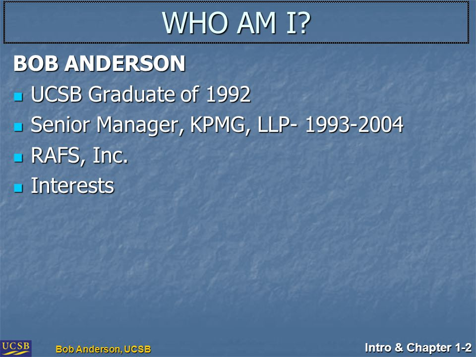 Intro & Chapter 1-2 Bob Anderson, UCSB WHO AM I.
