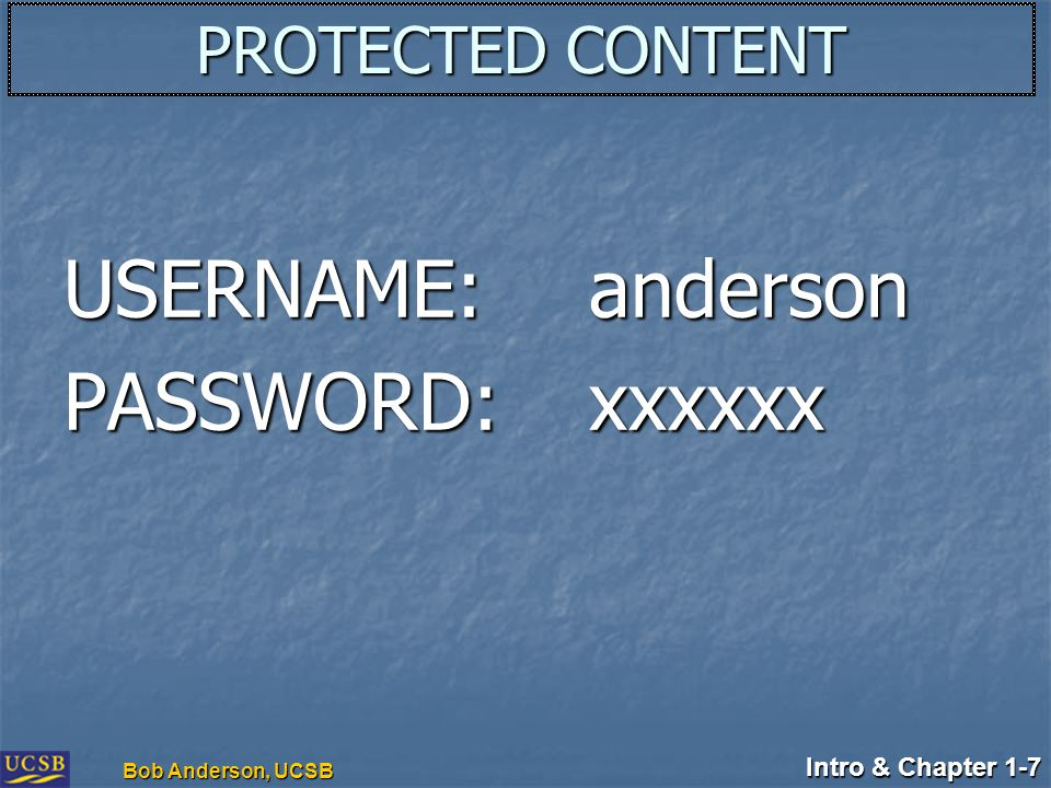 Intro & Chapter 1-7 Bob Anderson, UCSB PROTECTED CONTENT USERNAME:anderson PASSWORD:xxxxxx