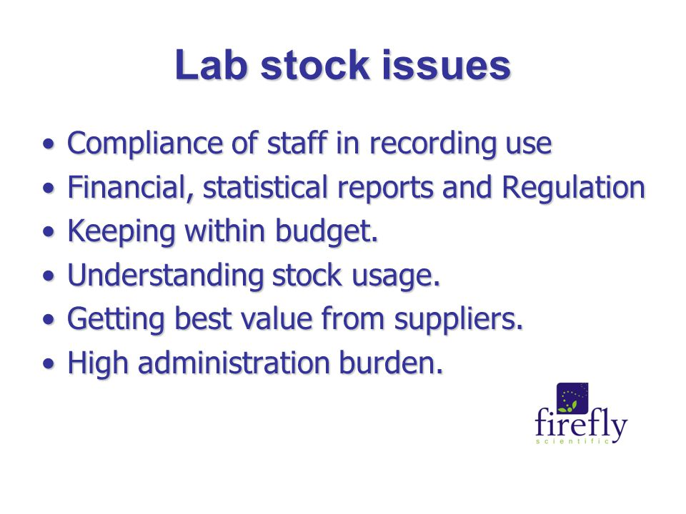 Lab stock issues Compliance of staff in recording useCompliance of staff in recording use Financial, statistical reports and RegulationFinancial, statistical reports and Regulation Keeping within budget.Keeping within budget.