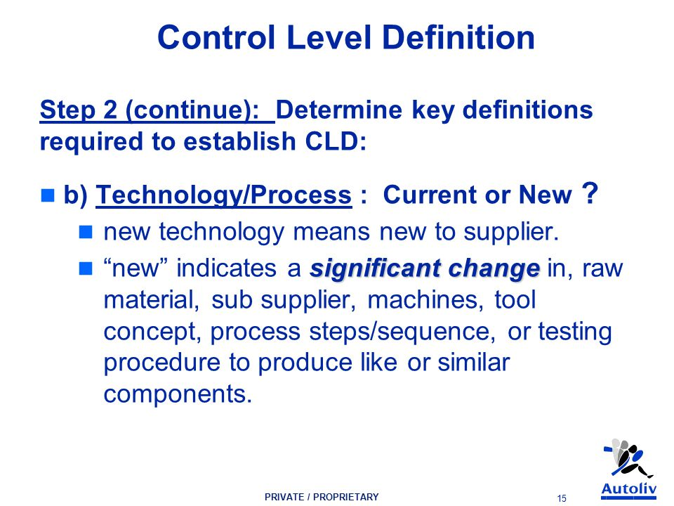 PRIVATE / PROPRIETARY 15 Control Level Definition Step 2 (continue): Determine key definitions required to establish CLD: b) Technology/Process : Current or New .