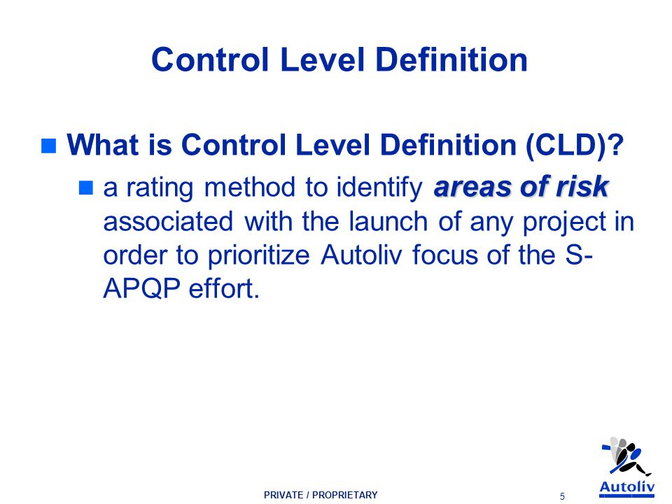 PRIVATE / PROPRIETARY 5 Control Level Definition What is Control Level Definition (CLD).
