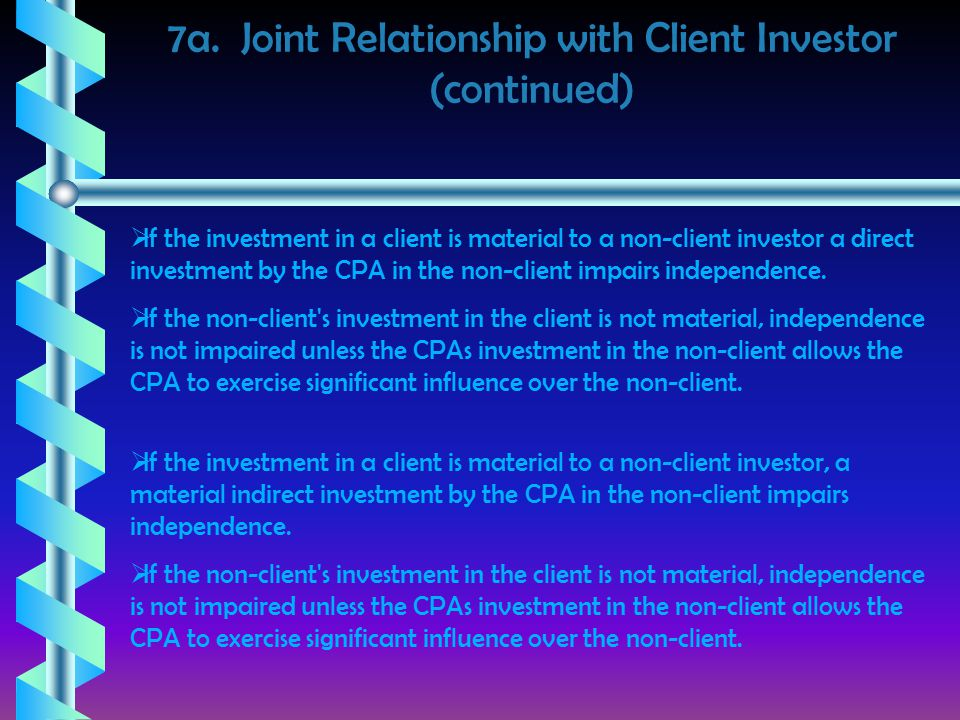 7a. Joint Relationship with Client Investor (continued)  If the investment in a client is material to a non-client investor a direct investment by th