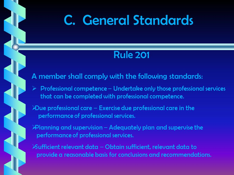 C. General Standards Rule 201 A member shall comply with the following standards:  Professional competence – Undertake only those professional servic