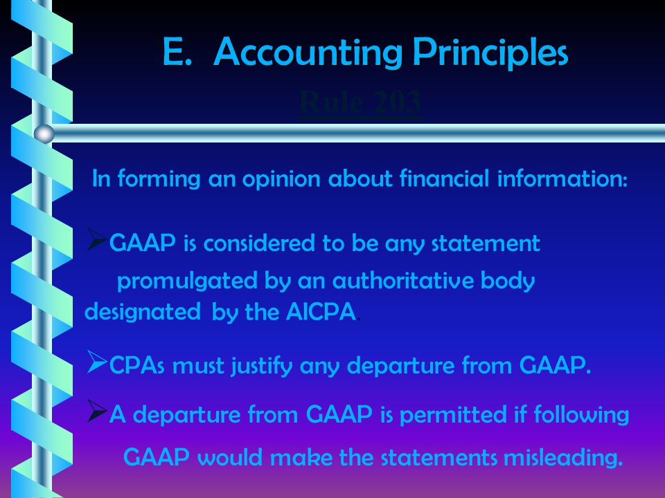 E. Accounting Principles In forming an opinion about financial information:  GAAP is considered to be any statement promulgated by an authoritative b