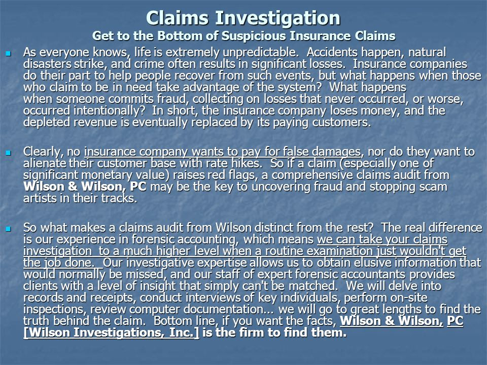 Claims Investigation Get to the Bottom of Suspicious Insurance Claims As everyone knows, life is extremely unpredictable.