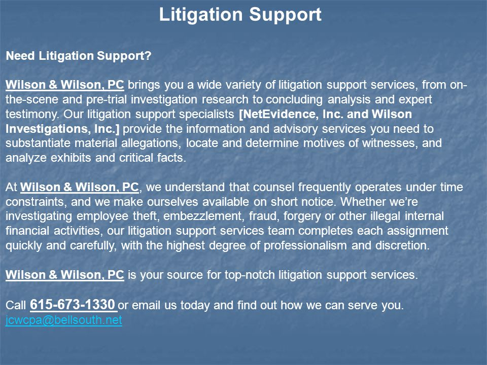 Litigation Support Need Litigation Support? Wilson & Wilson, PC brings you a wide variety of litigation support services, from on- the-scene and pre-t