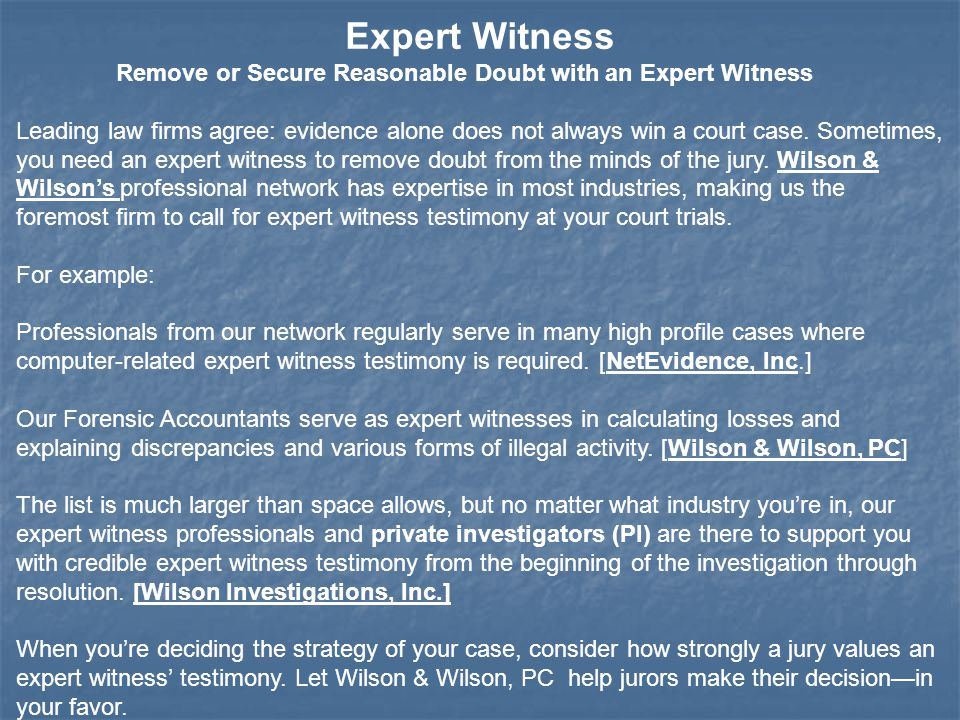 Expert Witness Remove or Secure Reasonable Doubt with an Expert Witness Leading law firms agree: evidence alone does not always win a court case.