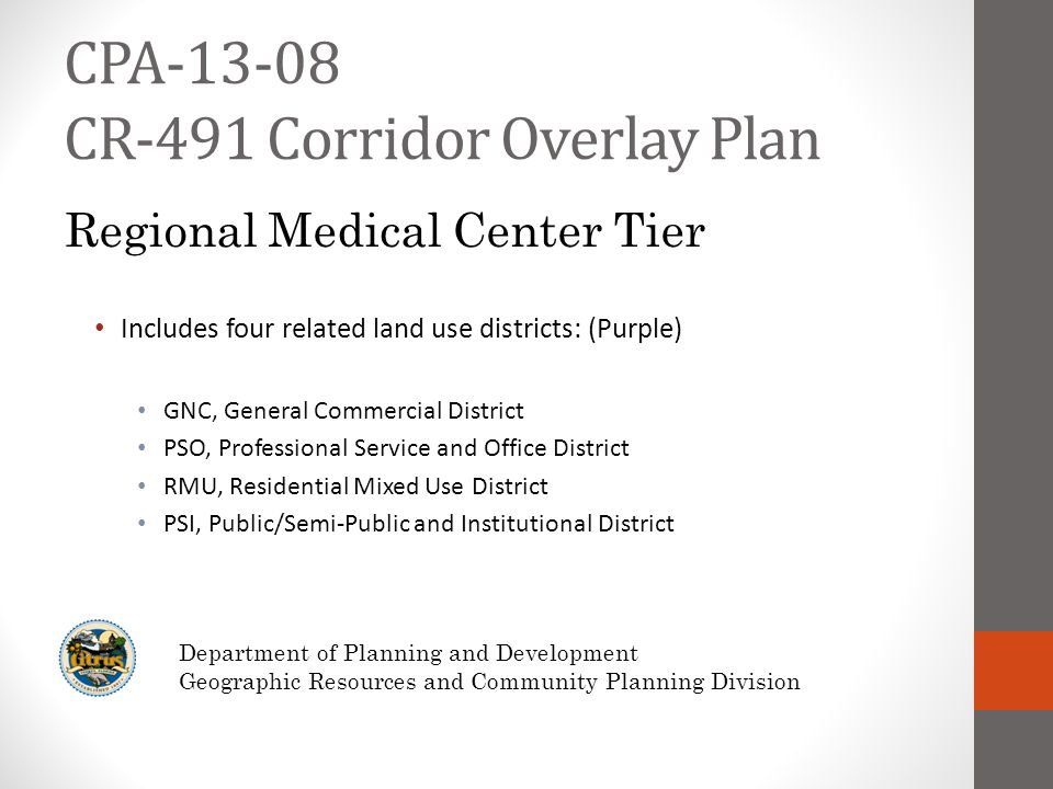 CPA-13-08 CR-491 Corridor Overlay Plan Specialized center providing for : Hospitals Educational Centers Office complexes Laboratories Research and Technological Parks Department of Planning and Development Geographic Resources and Community Planning Division Regional Medical Center Tier