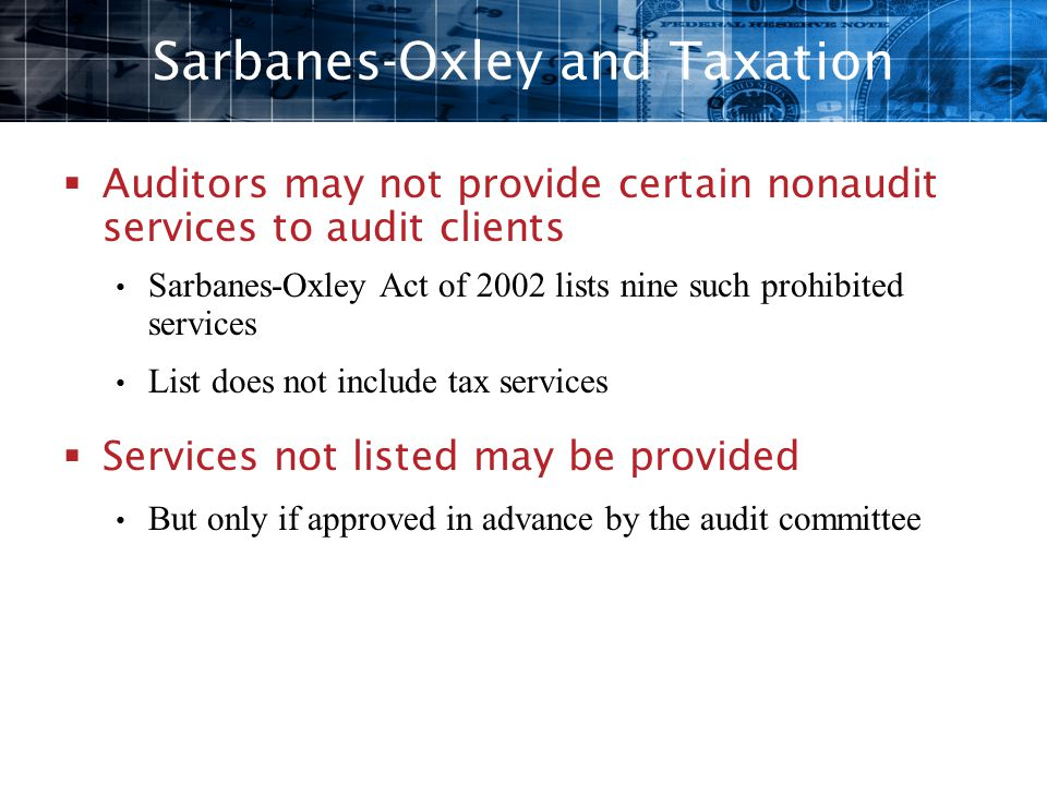 Sarbanes-Oxley and Taxation  Auditors may not provide certain nonaudit services to audit clients Sarbanes-Oxley Act of 2002 lists nine such prohibite