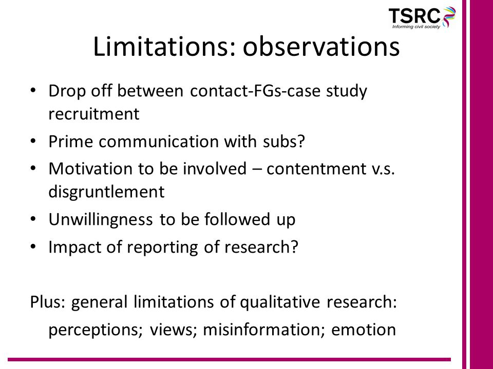 Limitations: observations Drop off between contact-FGs-case study recruitment Prime communication with subs.