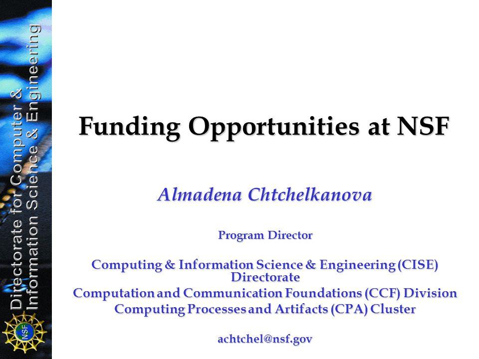 Funding Opportunities at NSF Almadena Chtchelkanova Program Director Computing & Information Science & Engineering (CISE) Directorate Computation and
