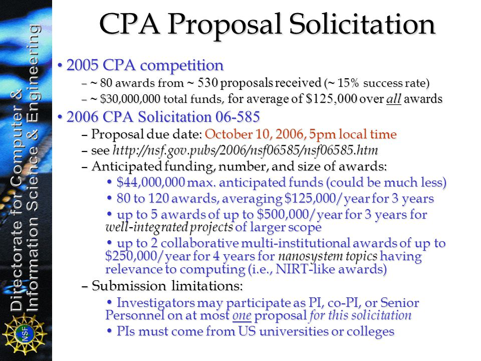 CPA Proposal Solicitation 2005 CPA competition 2005 CPA competition – ~ 80 awards from ~ 530 proposals received ( ~ 15% success rate) – ~ $30,000,000