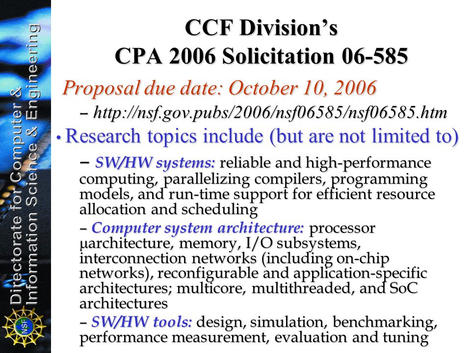 CCF Division's CPA 2006 Solicitation 06-585 Proposal due date: October 10, 2006 Proposal due date: October 10, 2006 – http://nsf.gov.pubs/2006/nsf0658