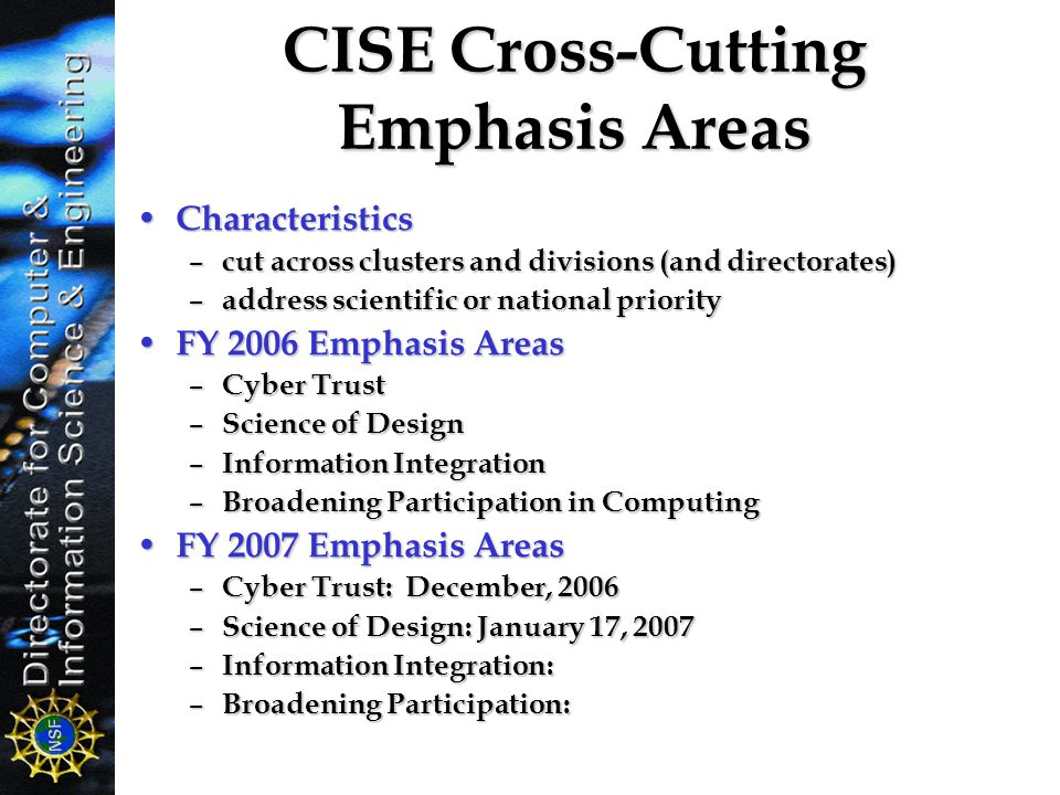 CISE Cross-Cutting Emphasis Areas Characteristics Characteristics – cut across clusters and divisions (and directorates) – address scientific or natio