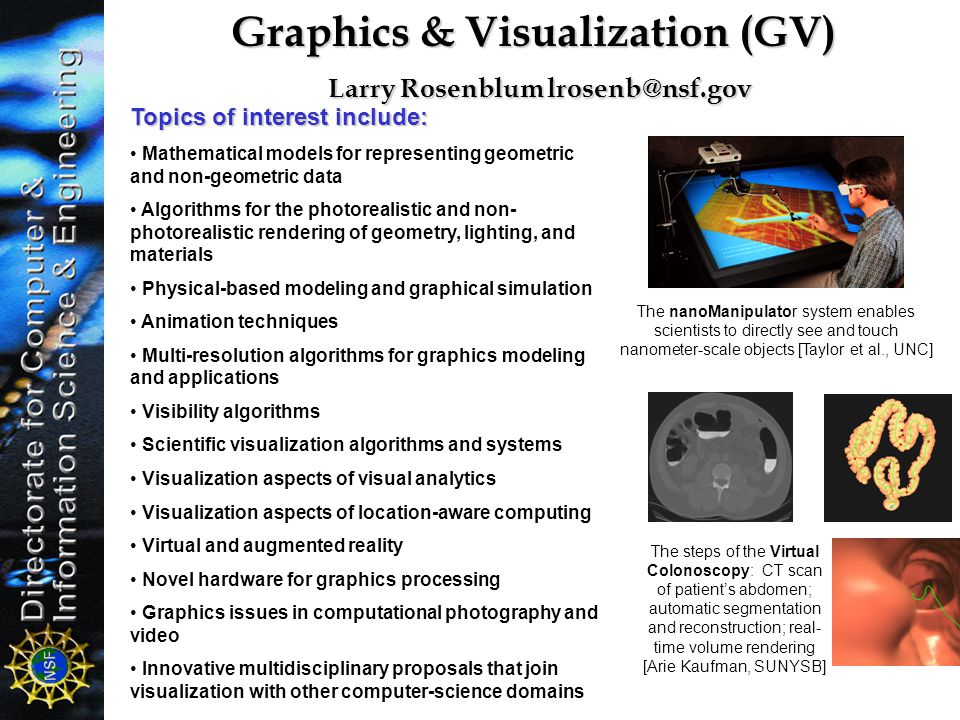 Graphics & Visualization (GV) Larry Rosenblum lrosenb@nsf.gov The nanoManipulator system enables scientists to directly see and touch nanometer-scale