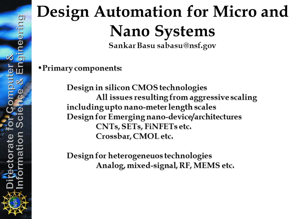 Primary components: Design in silicon CMOS technologies All issues resulting from aggressive scaling including upto nano-meter length scales Design fo