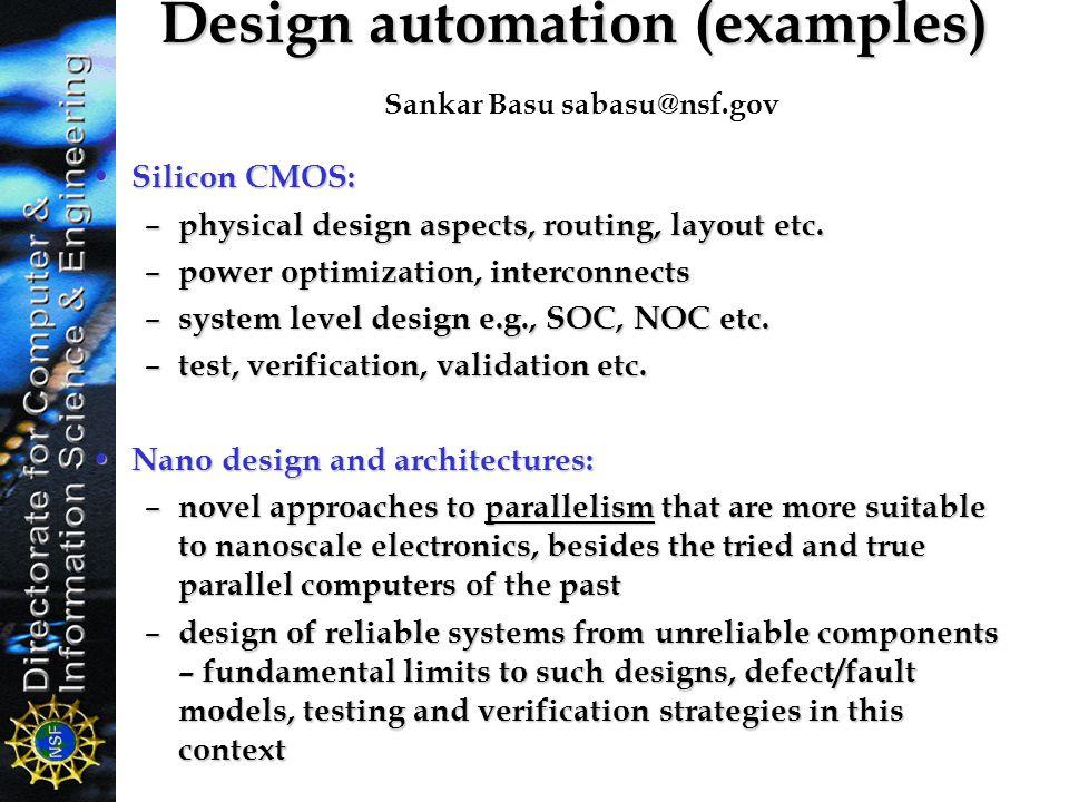 Design automation (examples) Design automation (examples) Sankar Basu sabasu@nsf.gov Silicon CMOS: Silicon CMOS: – physical design aspects, routing, l