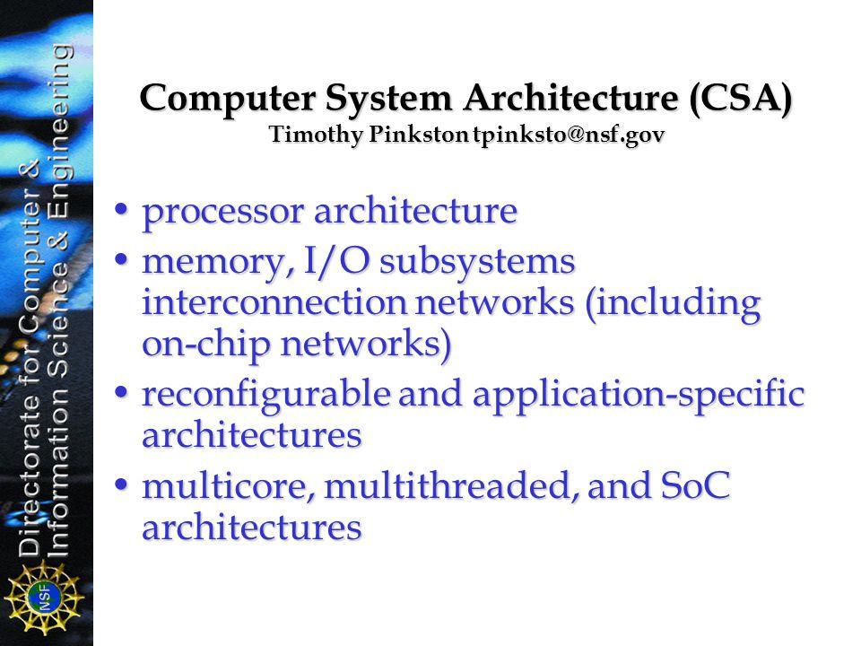 Computer System Architecture (CSA) Timothy Pinkston tpinksto@nsf.gov processor architectureprocessor architecture memory, I/O subsystems interconnecti