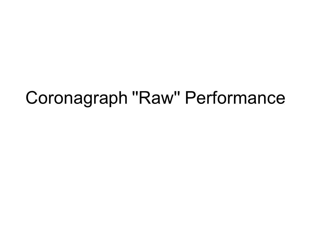 Coronagraph Raw Performance
