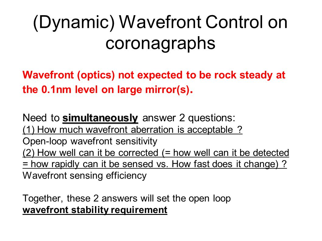 (Dynamic) Wavefront Control on coronagraphs Wavefront (optics) not expected to be rock steady at the 0.1nm level on large mirror(s).