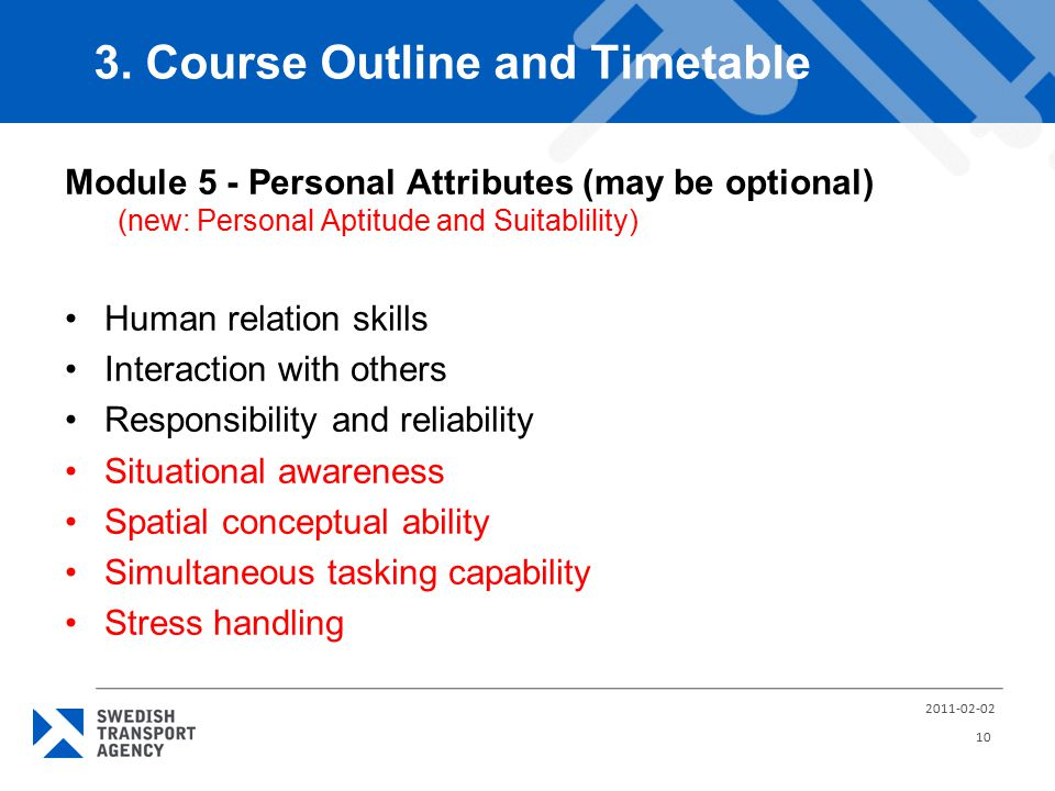 Module 5 - Personal Attributes (may be optional) (new: Personal Aptitude and Suitablility) Human relation skills Interaction with others Responsibility and reliability Situational awareness Spatial conceptual ability Simultaneous tasking capability Stress handling 3.