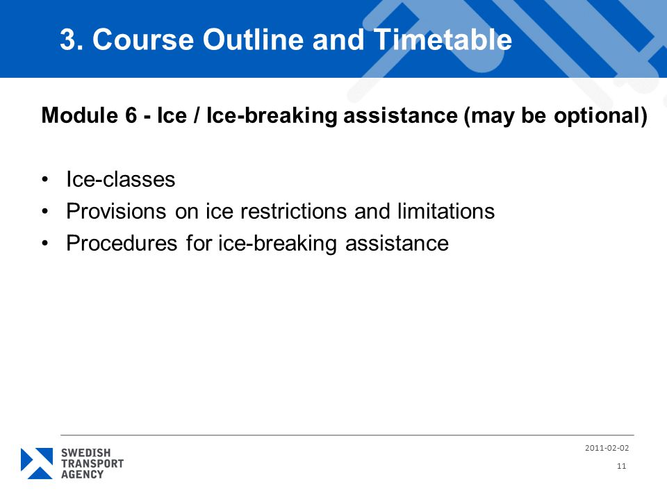 Module 6 - Ice / Ice-breaking assistance (may be optional) Ice-classes Provisions on ice restrictions and limitations Procedures for ice-breaking assi