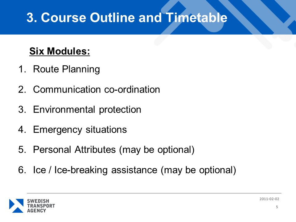 Six Modules: 1.Route Planning 2.Communication co-ordination 3.Environmental protection 4.Emergency situations 5.Personal Attributes (may be optional)