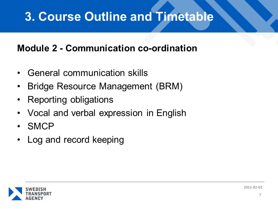Module 2 - Communication co-ordination General communication skills Bridge Resource Management (BRM) Reporting obligations Vocal and verbal expression in English SMCP Log and record keeping 3.