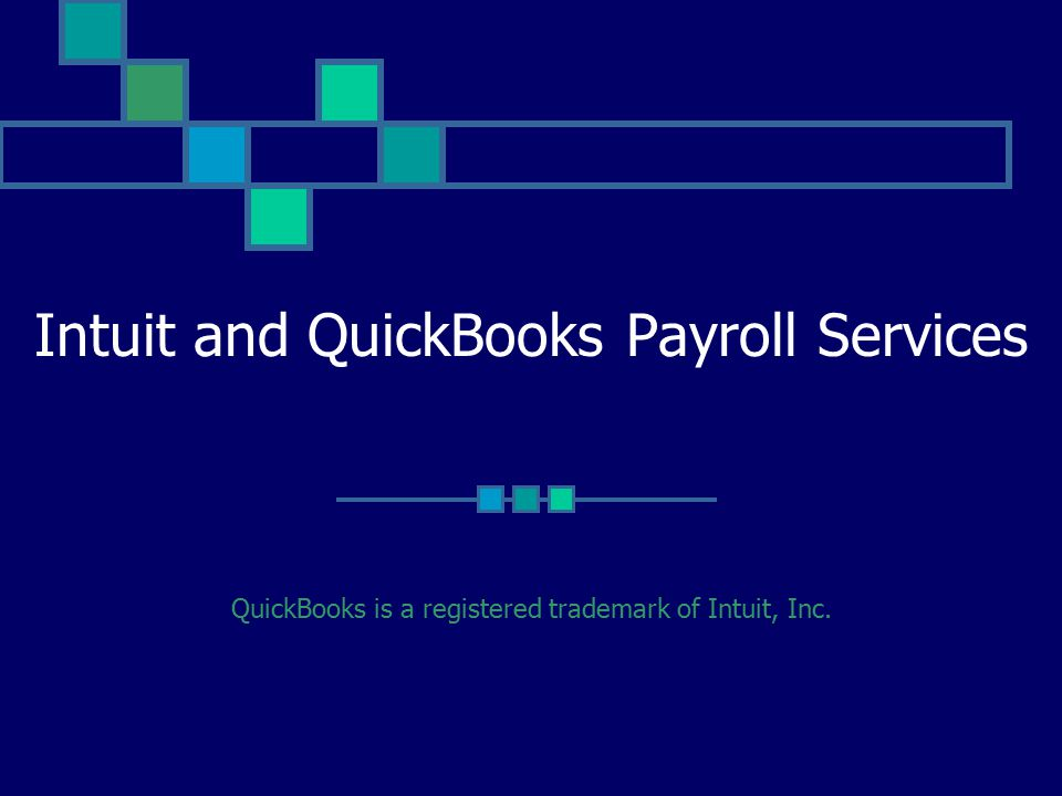 Intuit and QuickBooks Payroll Services QuickBooks is a registered trademark of Intuit, Inc.