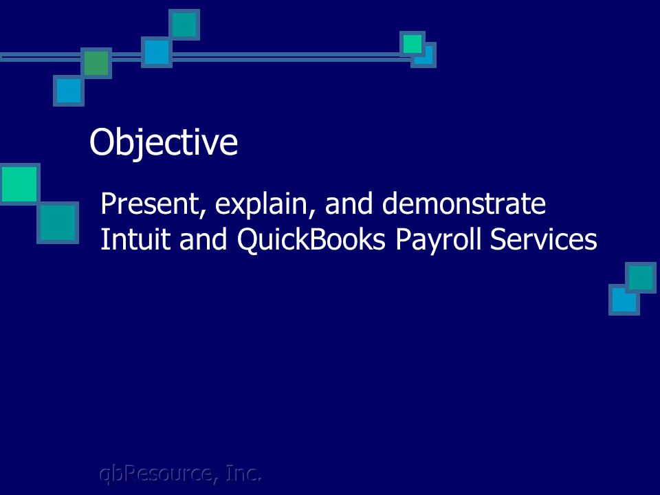 qbResource, Inc. Objective Present, explain, and demonstrate Intuit and QuickBooks Payroll Services