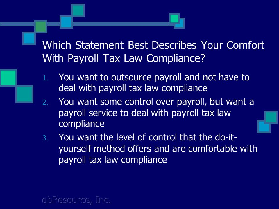 qbResource, Inc. Which Statement Best Describes Your Comfort With Payroll Tax Law Compliance.