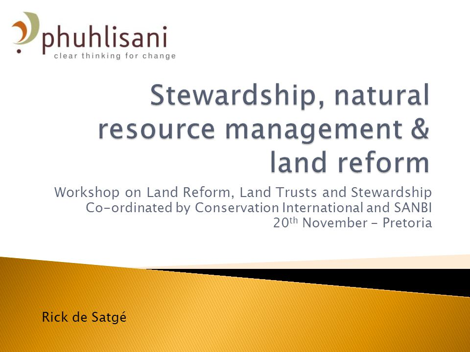  Land reform spans diverse settings ◦ Ranges from projects on a small geographic scale utilised by family members and relatively homogenous and coherent groupings through to large land areas where large and heterogeneous groups have rights  Clearly stewardship initiatives will be easier to implement in confined and stable settings  However developing multisectoral stewardship initiatives which can engage in large and complex settings like Mtakatye and Schmidtsdrift remains a key challenge which to date has not been addressed