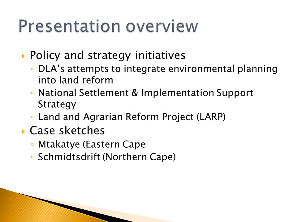  In 2001 a joint DLA/DANCED project produced Policy and Guidelines on the Integration of Environmental Planning into Land Reform and Land Development  Guidelines highlighted that environmental sustainability (both bio-physical and socio- economic) had not enjoyed adequate attention  Proposed introduction of an Environmental Decision Support Tool as an integral part of project assessment and planning procedures