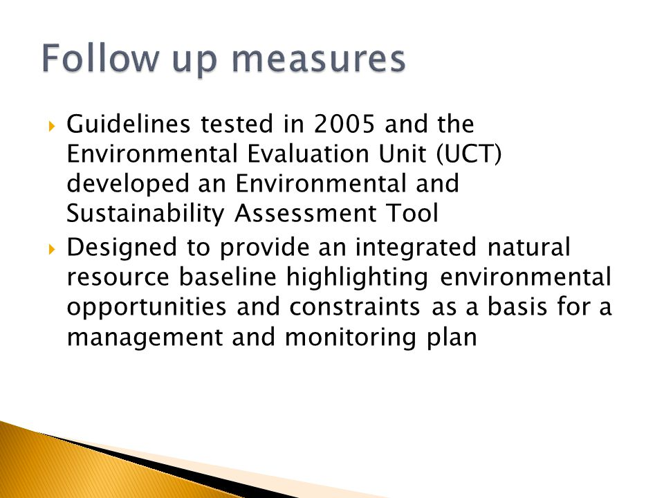  Guidelines tested in 2005 and the Environmental Evaluation Unit (UCT) developed an Environmental and Sustainability Assessment Tool  Designed to provide an integrated natural resource baseline highlighting environmental opportunities and constraints as a basis for a management and monitoring plan