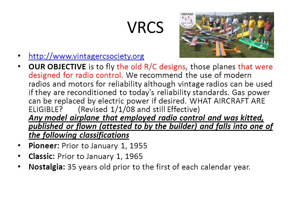 VRCS http://www.vintagercsociety.org OUR OBJECTIVE is to fly the old R/C designs, those planes that were designed for radio control.