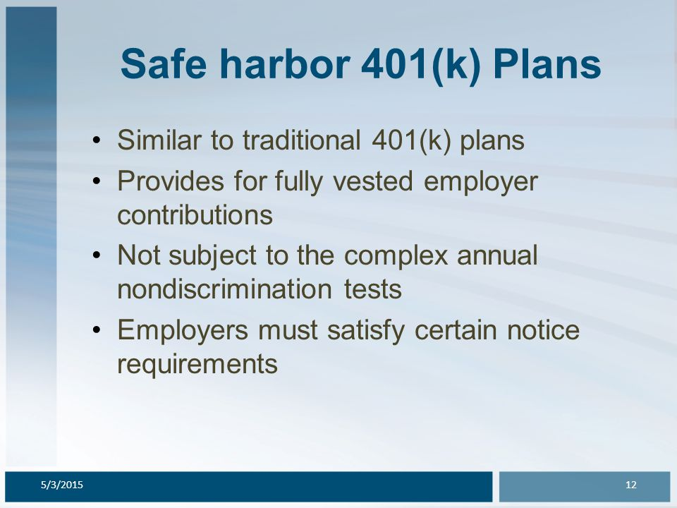 Safe harbor 401(k) Plans Similar to traditional 401(k) plans Provides for fully vested employer contributions Not subject to the complex annual nondis