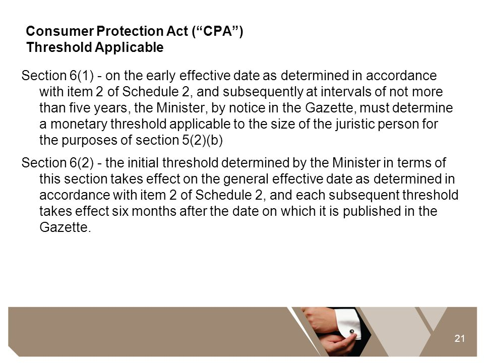"""21 Consumer Protection Act (""""CPA"""") Threshold Applicable Section 6(1) - on the early effective date as determined in accordance with item 2 of Schedule"""