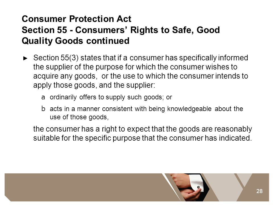 28 Consumer Protection Act Section 55 - Consumers' Rights to Safe, Good Quality Goods continued ► Section 55(3) states that if a consumer has specific