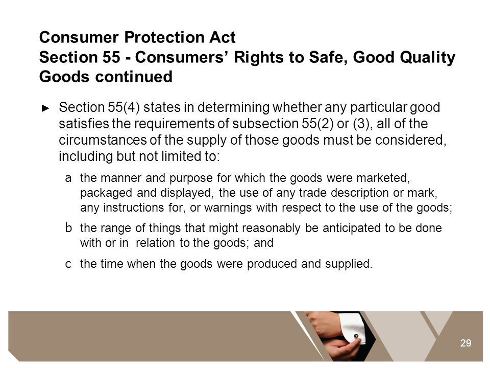29 Consumer Protection Act Section 55 - Consumers' Rights to Safe, Good Quality Goods continued ► Section 55(4) states in determining whether any part