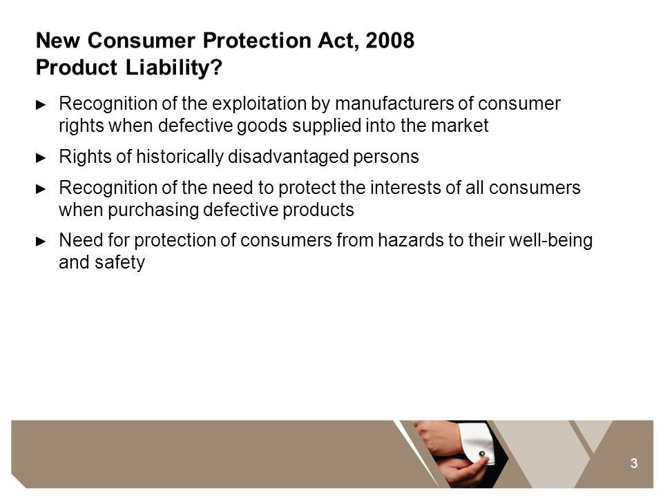 3 New Consumer Protection Act, 2008 Product Liability? ► Recognition of the exploitation by manufacturers of consumer rights when defective goods supp