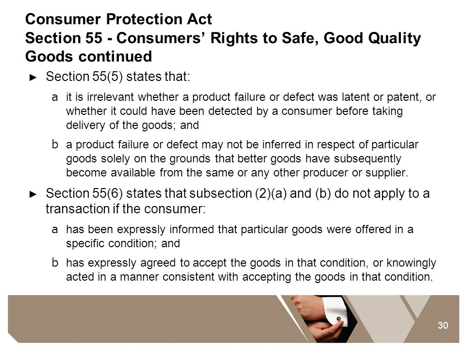 30 Consumer Protection Act Section 55 - Consumers' Rights to Safe, Good Quality Goods continued ► Section 55(5) states that: a it is irrelevant whethe