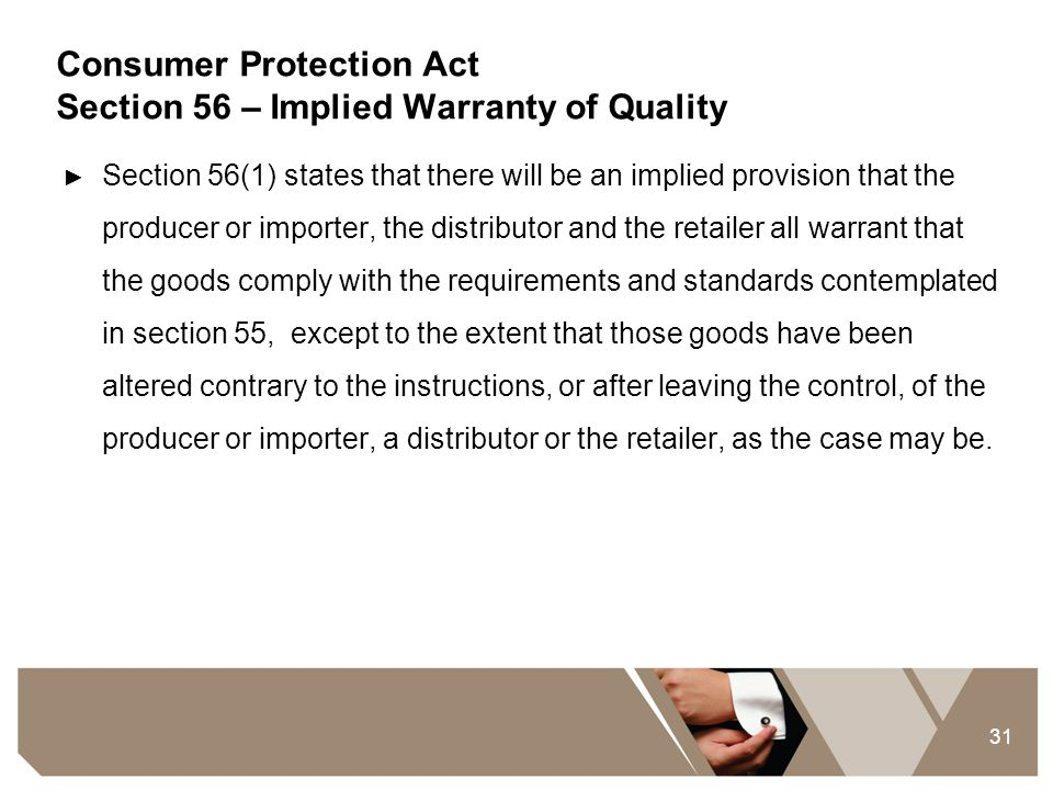 31 Consumer Protection Act Section 56 – Implied Warranty of Quality ► Section 56(1) states that there will be an implied provision that the producer o
