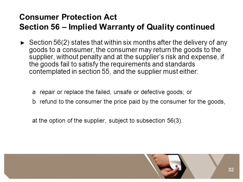 32 Consumer Protection Act Section 56 – Implied Warranty of Quality continued ► Section 56(2) states that within six months after the delivery of any
