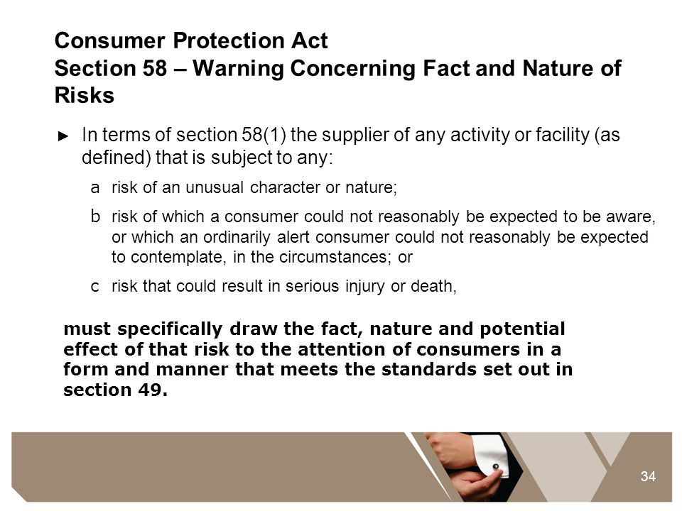 34 Consumer Protection Act Section 58 – Warning Concerning Fact and Nature of Risks ► In terms of section 58(1) the supplier of any activity or facili