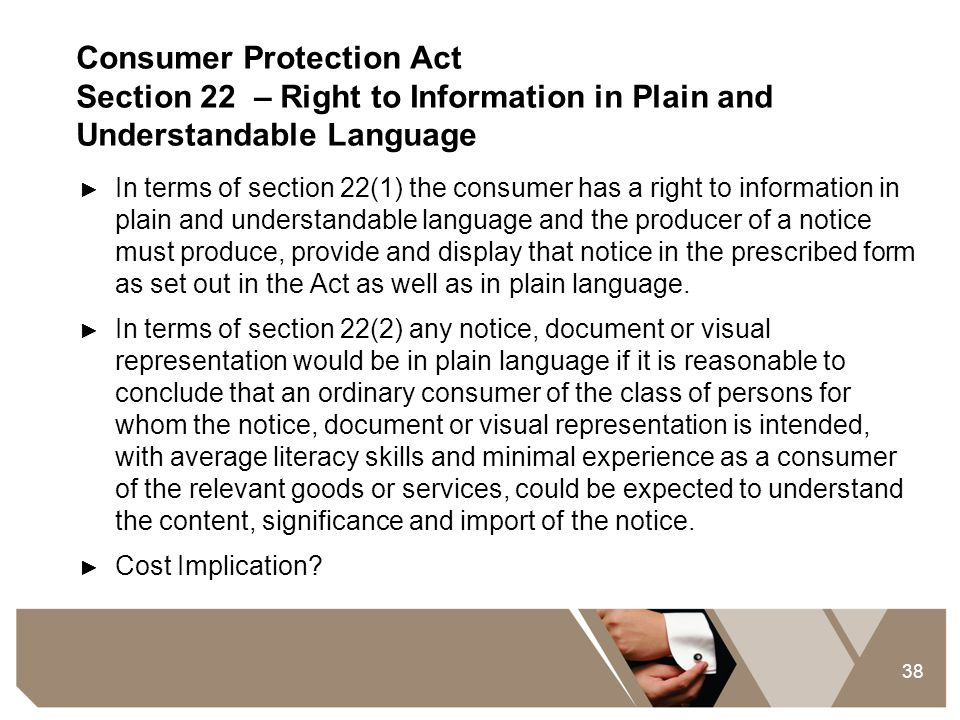 38 Consumer Protection Act Section 22 – Right to Information in Plain and Understandable Language ► In terms of section 22(1) the consumer has a right